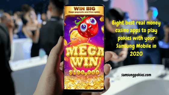 8 best real money casino apps to play pokies with your Samsung mobile in 2020