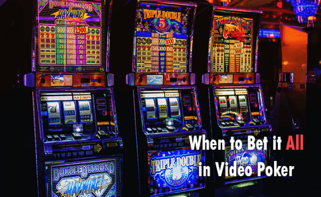In Video Poker when to Make the Maximum Bet