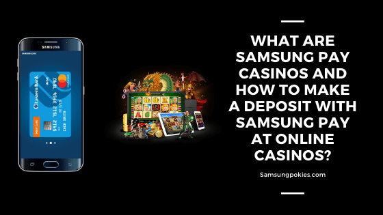 What are Samsung Pay casinos and how to make a deposit with Samsung Pay at online casinos_